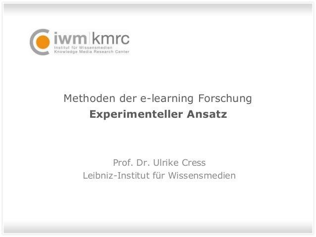 Methoden der e-learning Forschung Experimenteller Ansatz Prof. Dr. Ulrike Cress Leibniz-Institut für Wissensmedien