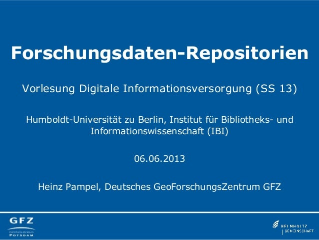 Forschungsdaten-RepositorienVorlesung Digitale Informationsversorgung (SS 13)Humboldt-Universität zu Berlin, Institut für ...