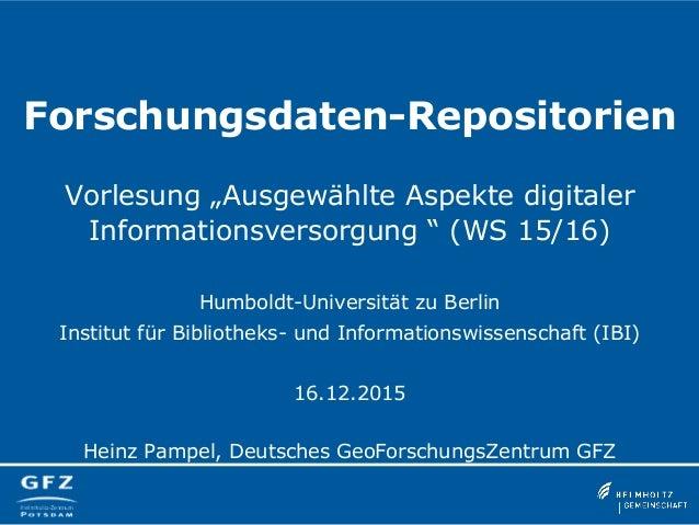 """Forschungsdaten-Repositorien Vorlesung """"Ausgewählte Aspekte digitaler Informationsversorgung """" (WS 15/16) Humboldt-Univers..."""