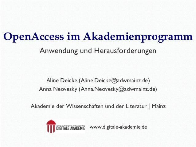 OpenAccess im Akademienprogramm Anwendung und Herausforderungen Aline Deicke (Aline.Deicke@adwmainz.de) Anna Neovesky (Ann...