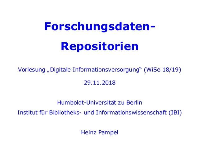 """Forschungsdaten-Repositorien Forschungsdaten- Repositorien Vorlesung """"Digitale Informationsversorgung"""" (WiSe 18/19) 29.11...."""