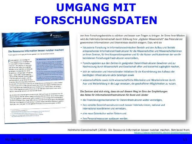 UMGANG MIT FORSCHUNGSDATEN 11HU Berlin, 29.11.2018 Helmholtz-Gemeinschaft (2016): Die Ressource Information besser nutzbar...