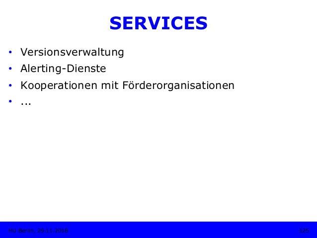 SERVICES • Versionsverwaltung • Alerting-Dienste • Kooperationen mit Förderorganisationen • ... 125HU Berlin, 29.11.20...