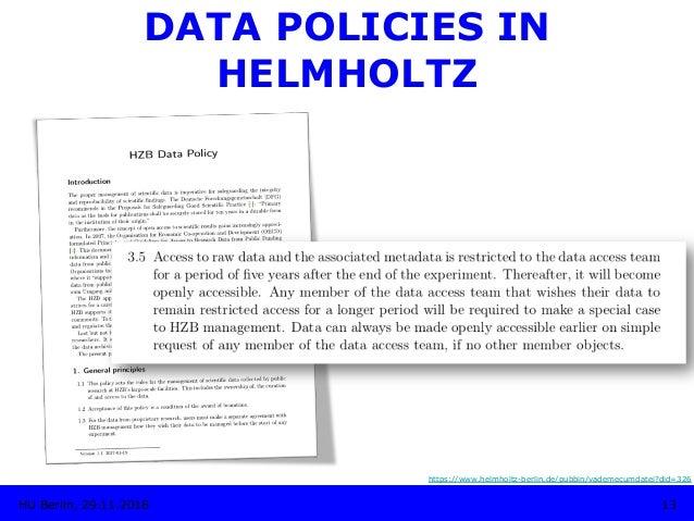 https://www.helmholtz-berlin.de/pubbin/vademecumdatei?did=326 13HU Berlin, 29.11.2018 DATA POLICIES IN HELMHOLTZ