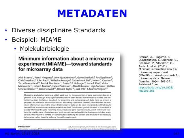 METADATEN • Diverse disziplinäre Standards • Beispiel: MIAME • Molekularbiologie Brazma, A., Hingamp, P., Quackenbush, ...