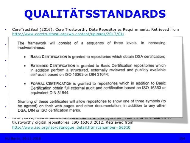 QUALITÄTSSTANDARDS • CoreTrustSeal (2016): Core Trustworthy Data Repositories Requirements. Retrieved from http://www.cor...