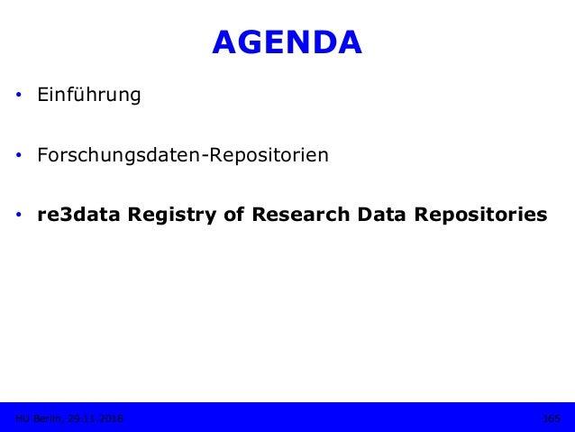 AGENDA • Einführung • Forschungsdaten-Repositorien • re3data Registry of Research Data Repositories 165HU Berlin, 29.11...