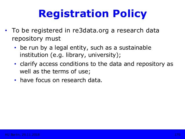 Registration Policy • To be registered in re3data.org a research data repository must • be run by a legal entity, such a...