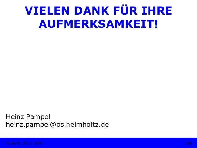 VIELEN DANK FÜR IHRE AUFMERKSAMKEIT! 209HU Berlin, 29.11.2018 Heinz Pampel heinz.pampel@os.helmholtz.de