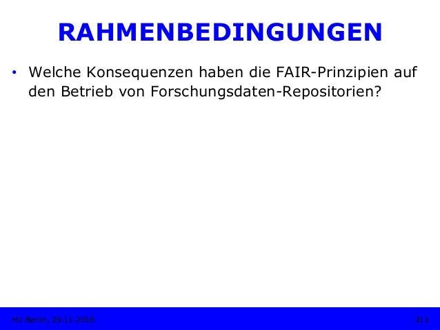 • Welche Konsequenzen haben die FAIR-Prinzipien auf den Betrieb von Forschungsdaten-Repositorien? 211HU Berlin, 29.11.201...