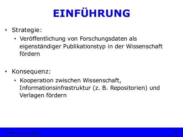 EINFÜHRUNG 225HU Berlin, 29.11.2018 • Strategie: • Veröffentlichung von Forschungsdaten als eigenständiger Publikationst...