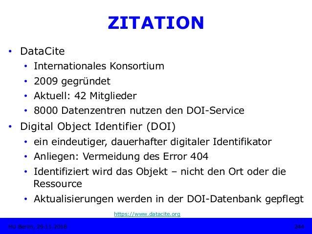 244HU Berlin, 29.11.2018 ZITATION • DataCite • Internationales Konsortium • 2009 gegründet • Aktuell: 42 Mitglieder •...