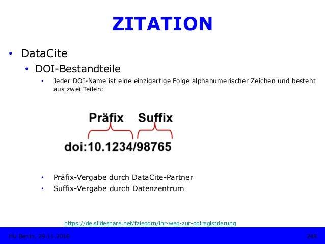248HU Berlin, 29.11.2018 ZITATION • DataCite • DOI-Bestandteile • Jeder DOI-Name ist eine einzigartige Folge alphanumer...
