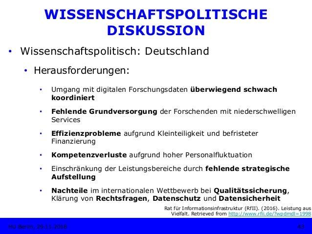 • Wissenschaftspolitisch: Deutschland • Herausforderungen: • Umgang mit digitalen Forschungsdaten überwiegend schwach k...