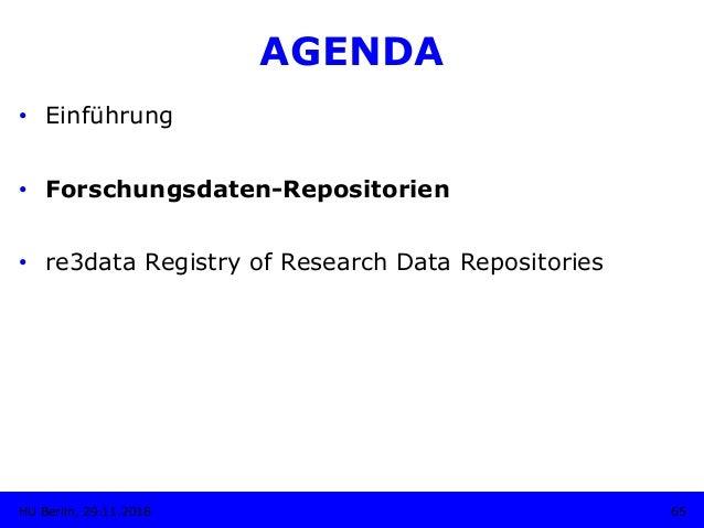 AGENDA • Einführung • Forschungsdaten-Repositorien • re3data Registry of Research Data Repositories 65HU Berlin, 29.11....