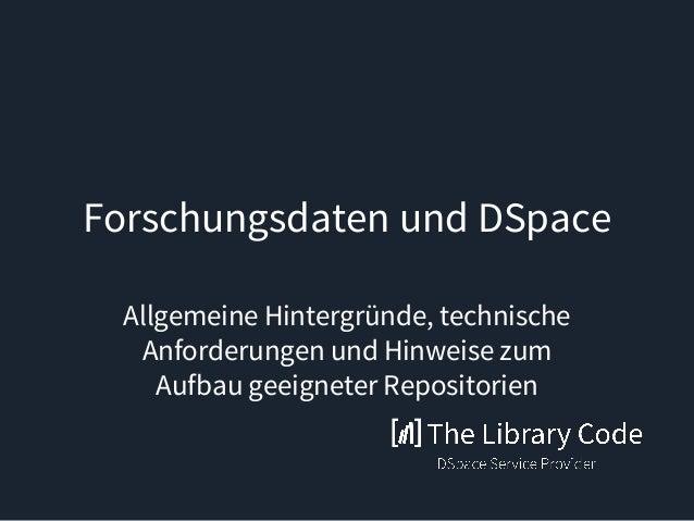 Forschungsdaten und DSpace Allgemeine Hintergründe, technische Anforderungen und Hinweise zum Aufbau geeigneter Repositori...