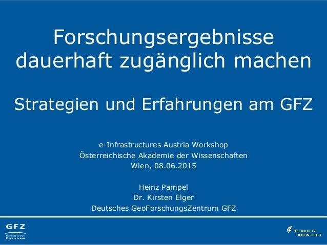 Forschungsergebnisse dauerhaft zugänglich machen Strategien und Erfahrungen am GFZ e-Infrastructures Austria Workshop Öste...