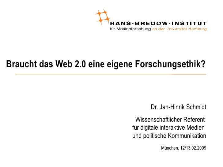 Braucht das Web 2.0 eine eigene Forschungsethik? <ul><ul><li>Dr. Jan-Hinrik Schmidt </li></ul></ul><ul><ul><li>Wissenschaf...