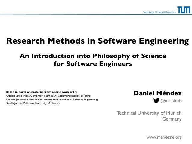 An Introduction into Philosophy of Science for Software Engineers Technische Universität München Research Methods in Softw...