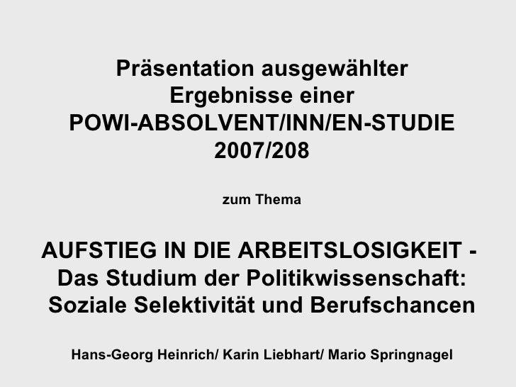 Präsentation ausgewählter Ergebnisse einer POWI-ABSOLVENT/INN/EN-STUDIE 2007/208 zum Thema AUFSTIEG IN DIE ARBEITSLOSIGKEI...