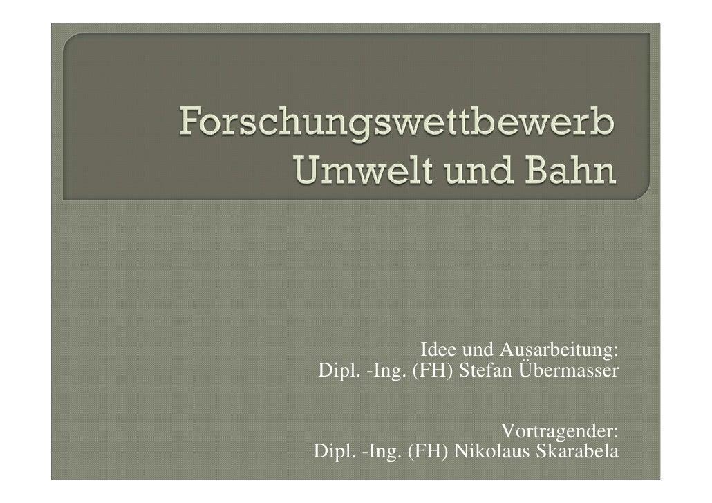 Idee und Ausarbeitung: Dipl. -Ing. (FH) Stefan Übermasser                        Vortragender: Dipl. -Ing. (FH) Nikolaus S...