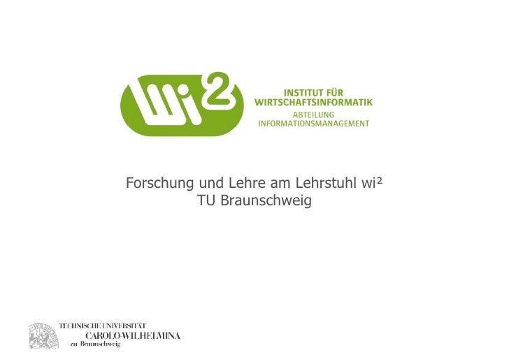 Forschung und Lehre am Lehrstuhl wi²           TU Braunschweig