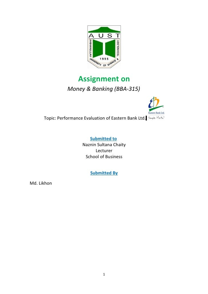 Assignment on                  Money & Banking (BBA-315)          Topic: Performance Evaluation of Eastern Bank Ltd.      ...