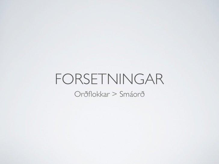 FORSETNINGAR  Orðflokkar > Smáorð