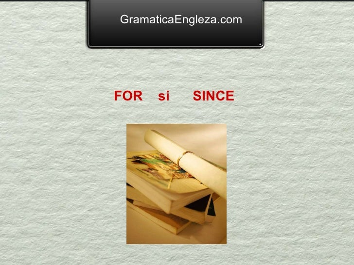 GramaticaEngleza.com FOR  si  SINCE