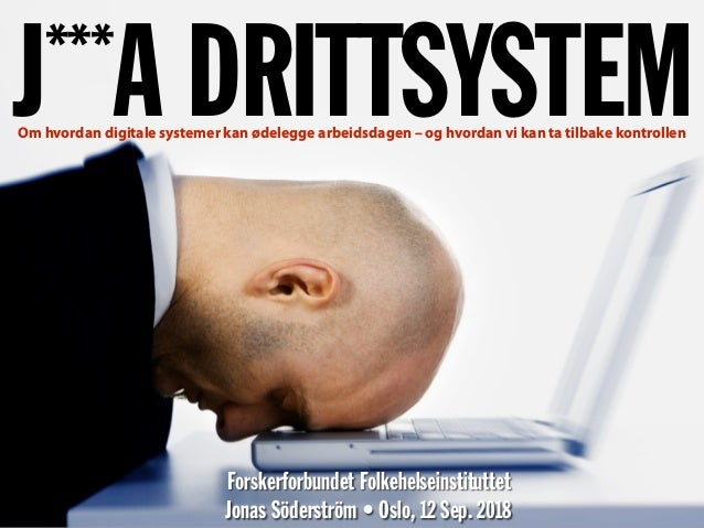 J***A DRITTSYSTEM Forskerforbundet Folkehelseinstituttet  Jonas Söderström • Oslo, 12 Sep. 2018 Om hvordan digitale syste...