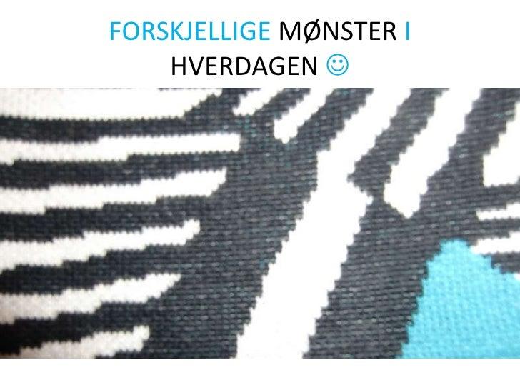 FORSKJELLIGE MØNSTER I HVERDAGEN  <br />