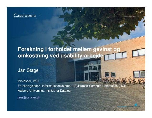 Forskning i forholdet mellem gevinst og omkostning ved usability-arbejde Jan Stage Professor, PhD Forskningsleder i Inform...