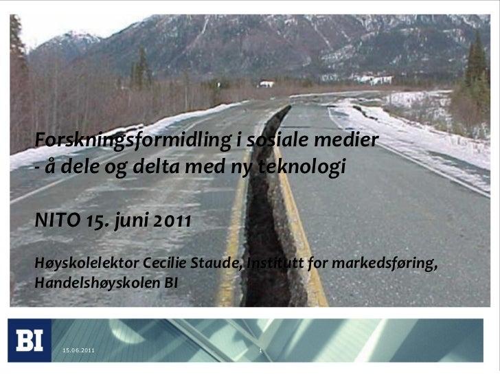 Forskningsformidling i sosiale medier- å dele og delta med ny teknologiNITO 15. juni 2011Høyskolelektor Cecilie Staude, In...