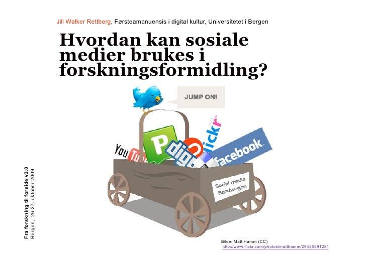 Jill Walker Rettberg, Førsteamanuensis i digital kultur, Universitetet i Bergen                                     Hvorda...