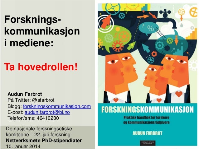 Forskningskommunikasjon i mediene: Ta hovedrollen! Audun Farbrot På Twitter: @afarbrot Blogg: forskningskommunikasjon.com ...