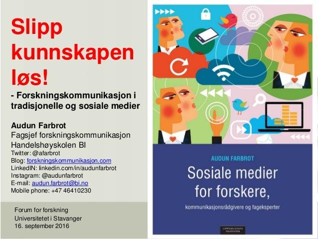 Slipp kunnskapen løs! - Forskningskommunikasjon i tradisjonelle og sosiale medier Forum for forskning Universitetet i Stav...