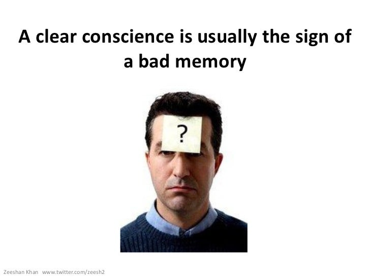 A clear conscience is usually the sign of                 a bad memoryZeeshan Khan www.twitter.com/zeesh2