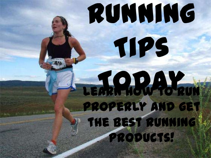 Running    Tips  TodayLearn how to runproperly and get the best running    products!