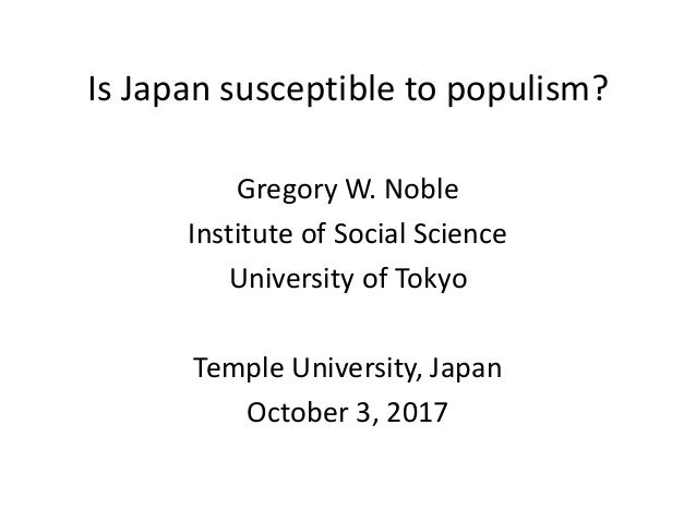 Is Japan susceptible to populism? Gregory W. Noble Institute of Social Science University of Tokyo Temple University, Japa...