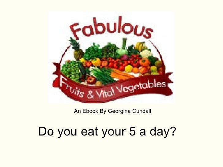An Ebook By Georgina Cundall    Do you eat your 5 a day?