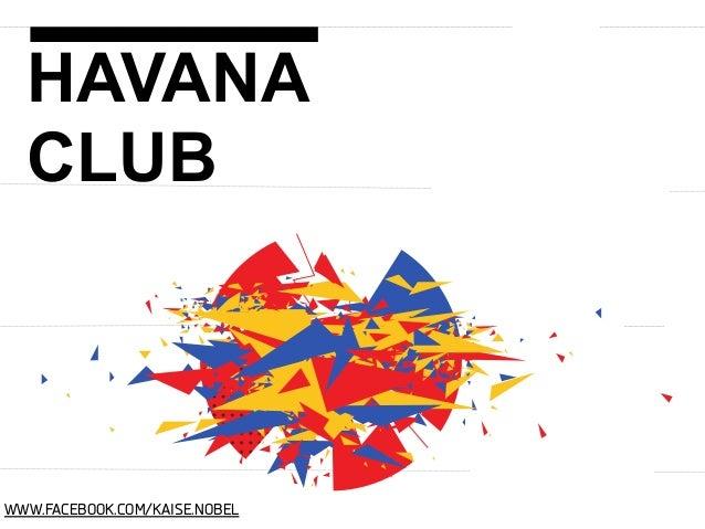 HAVANA CLUB  WWW.FACEBOOK.COM/KAISE.NOBEL