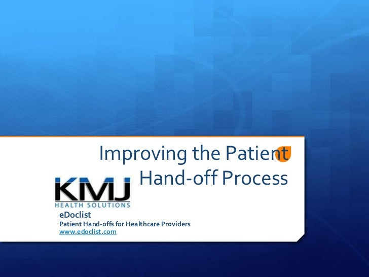 Improving the Patient                Hand-off ProcesseDoclistPatient Hand-offs for Healthcare Providerswww.edoclist.com