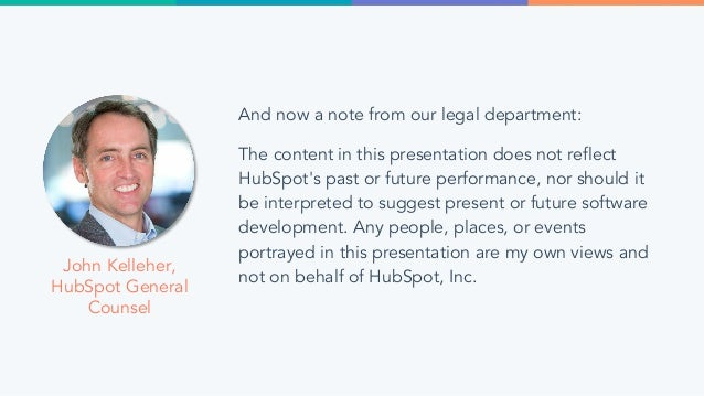 And now a note from our legal department: The content in this presentation does not reflect HubSpot's past or future perfo...