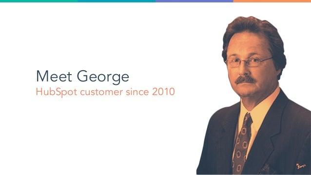 Meet George HubSpot customer since 2010