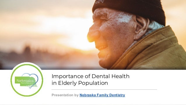 Importance of Dental Health in Elderly Population Presentation by Nebraska Family Dentistry