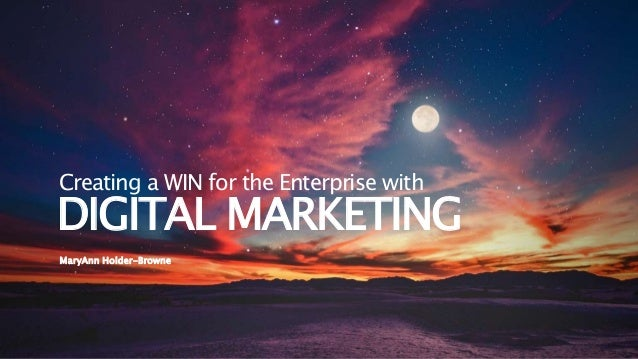 MaryAnn Holder-Browne Creating a WIN for the Enterprise with DIGITAL MARKETING