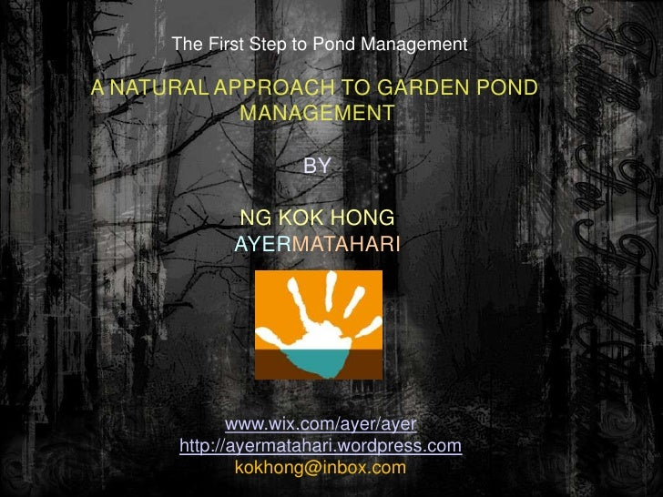 The First Step to Pond Management  A NATURAL APPROACH TO GARDEN POND             MANAGEMENT                      BY       ...