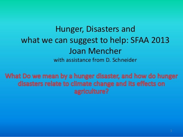 Hunger, Disasters andwhat we can suggest to help: SFAA 2013Joan Mencherwith assistance from D. Schneider1