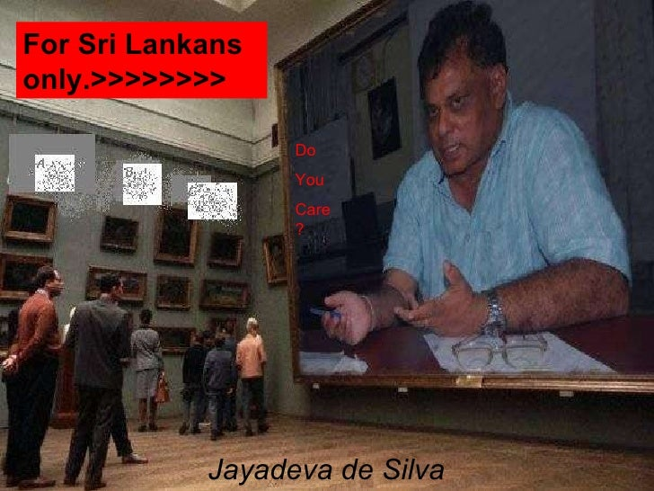 For Sri Lankans only.>>>>>>>> Do You Care ? Jayadeva de Silva