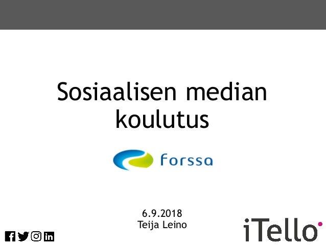 Sosiaalisen median koulutus 6.9.2018 Teija Leino